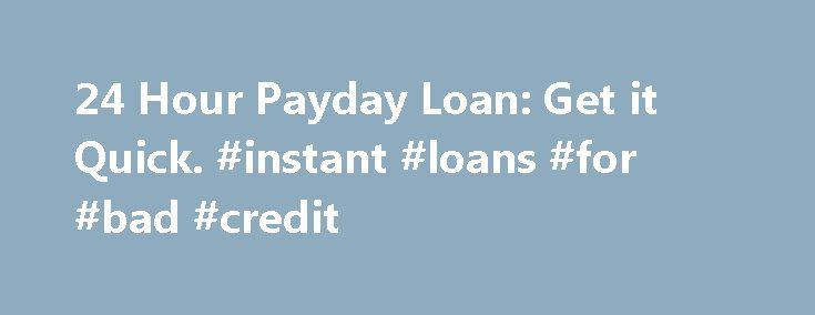 24 Hour Payday Loan: Get it Quick. #instant #loans #for #bad #credit http://loan-credit.nef2.com/24-hour-payday-loan-get-it-quick-instant-loans-for-bad-credit/  #24 hour loans # 24 Hour Payday Loan: Get it Quick It is possible to obtain a payday loan almost any hour of the day. A 24 hour payday loan is designed to help you when you realize you need some extra cash between paychecks or find yourself in a desperate situation, no matter the time of day when you come to this realization. How to…
