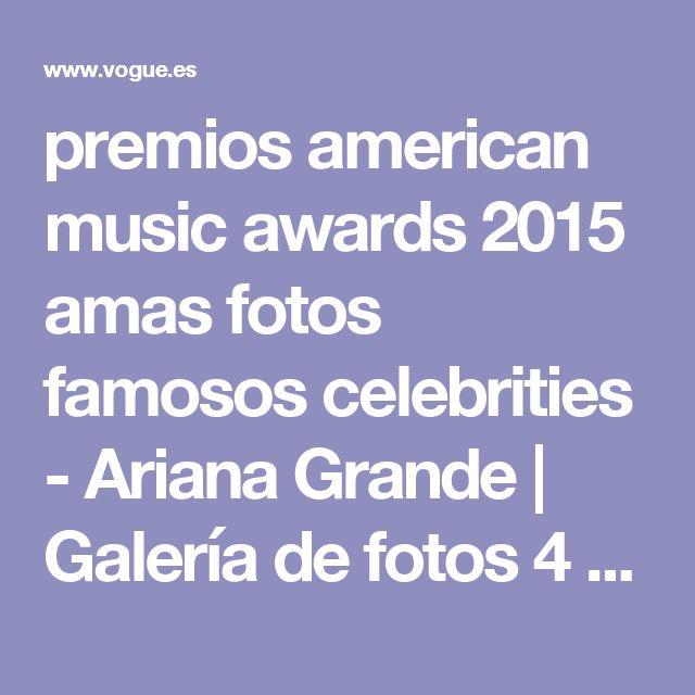 premios american music awards 2015 amas fotos famosos celebrities - Ariana Grande   Galería de fotos 4 de 22   Vogue