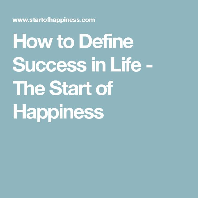 How to Define Success in Life - The Start of Happiness