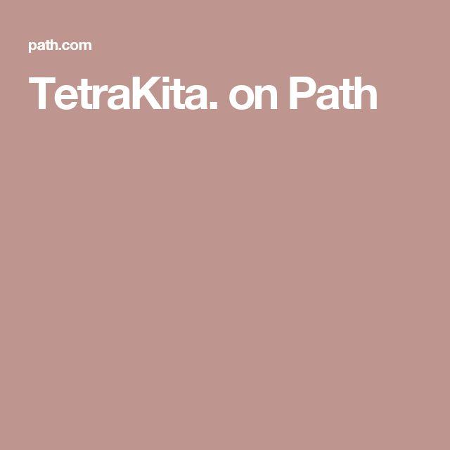 TetraKita. on Path