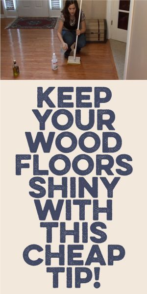 Keep Your Wood Floors Shiny With This Cheap Tip! Just in time for the holidays and all the guests that will be dropping by, at least the floors will look clean.