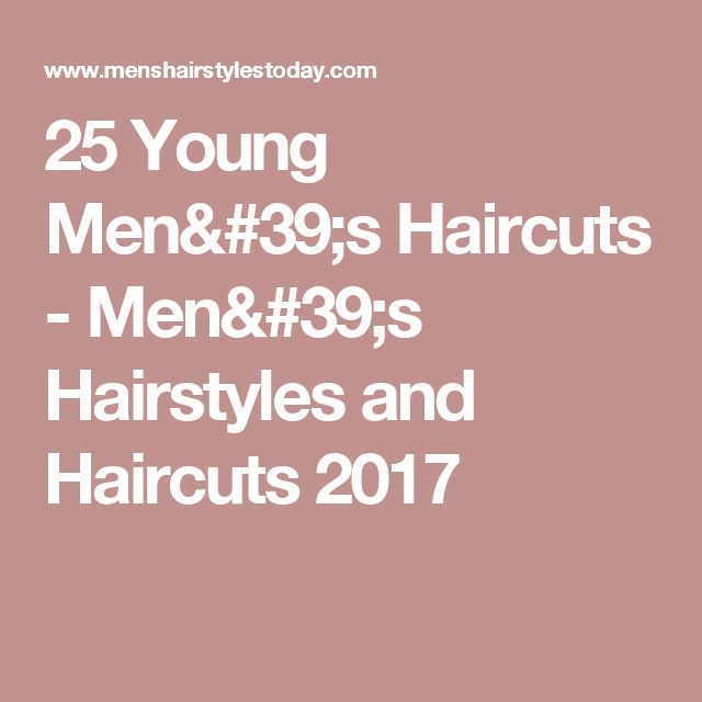25 Young Men's Haircuts - Men's Hairstyles and Haircuts 2017
