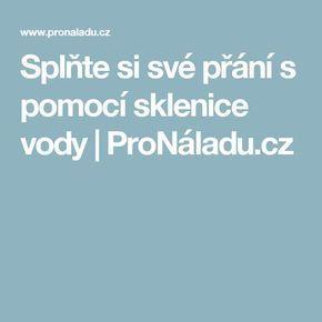 Splňte si své přání s pomocí sklenice vody | ProNáladu.cz