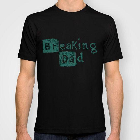 Father's day gift - Breaking bad, Breaking dad, custom tshirt, mens tshirt, gift for him, fathers day