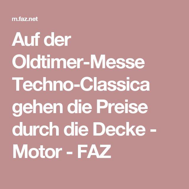 Auf der Oldtimer-Messe Techno-Classica gehen die Preise durch die Decke - Motor - FAZ