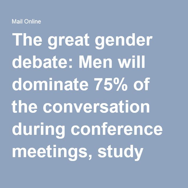 The great gender debate: Men will dominate 75% of the conversation during conference meetings, study suggests | Daily Mail Online