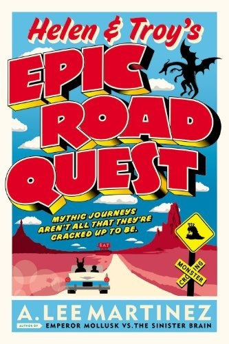 Helen and Troy's Epic Road Quest by A. Lee Martinez