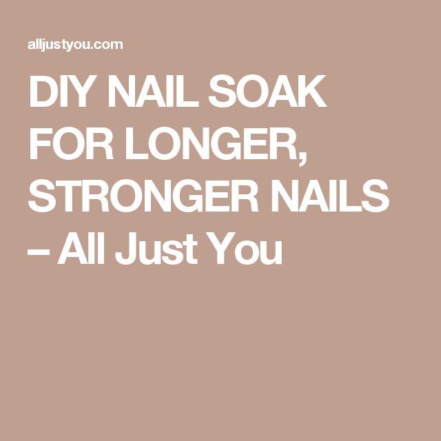 DIY NAIL SOAK FOR LONGER, STRONGER NAILS – All Just You