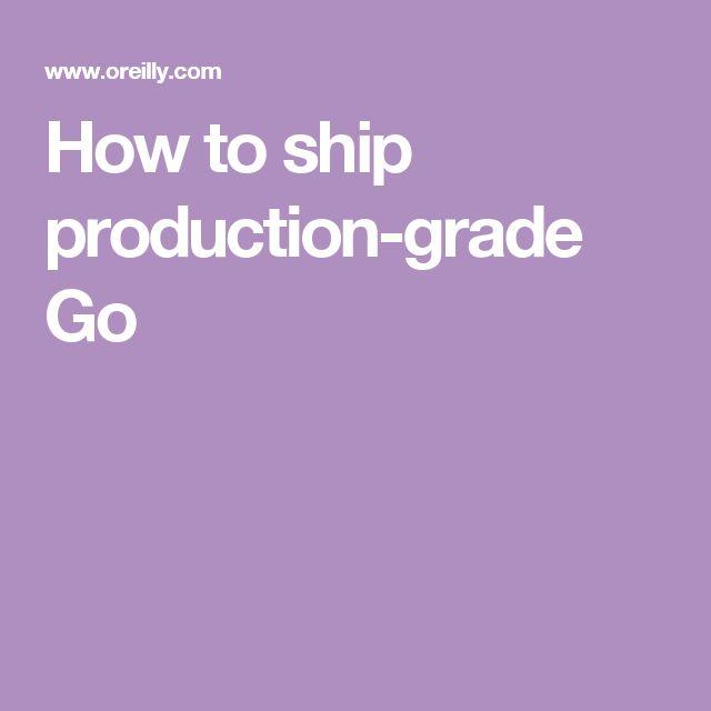 How to ship production-grade Go
