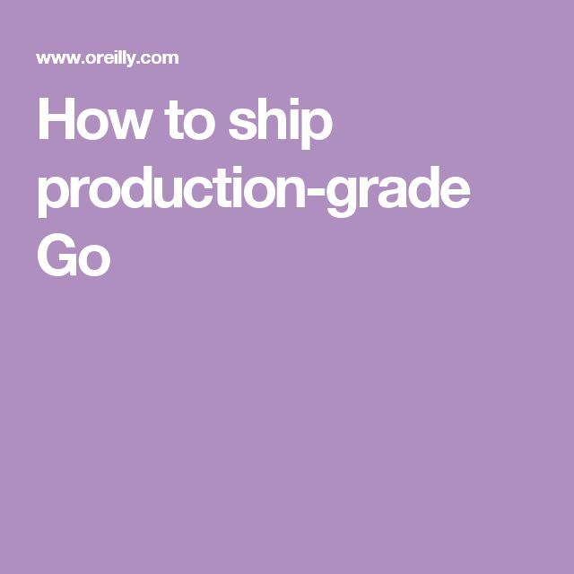 How to ship production-grade Go