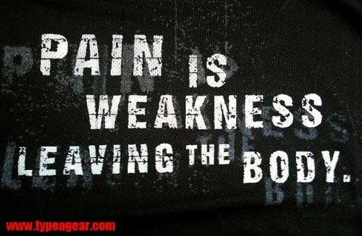 Pain is weakness leaving the body.    www.typeagear.com  www.facebook.com/typeagear