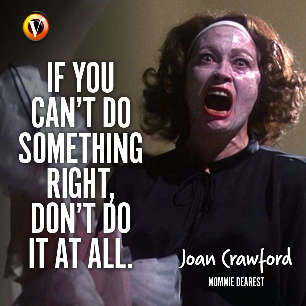 "Joan Crawford (Faye Dunaway) in Mommie Dearest: ""If you can't do something right, don't do it all."" #quote #moviequote #superguide http://www.wartalooza.com/treatments/trichloroacetic-acid"