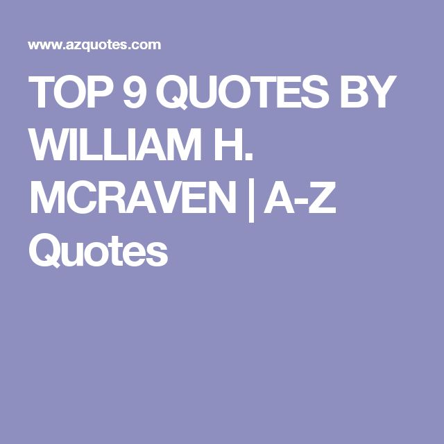 TOP 9 QUOTES BY WILLIAM H. MCRAVEN | A-Z Quotes