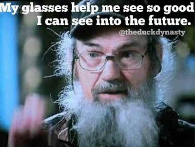 My glasses help me see so good I can see into the future. ~Si