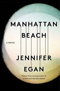Fiction Book Review: Manhattan Beach by Jennifer Egan. Scribner, $27 (448p) ISBN 978-1-4767-1673-2