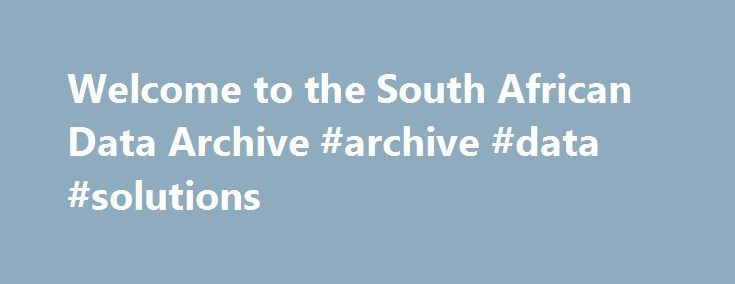 Welcome to the South African Data Archive #archive #data #solutions http://ghana.remmont.com/welcome-to-the-south-african-data-archive-archive-data-solutions/  # Contact us: South African Data Archive National Research Foundation P.O. Box 2600 Pretoria 0001 South Africa Tel: +27 (0)12 481 4120 or +27 (0)12 481 4016 Fax: +27 (0)12 481 4231 The South African Data Archive serves as a broker between a range of data providers (for example, statistical agencies, government departments, opinion and…