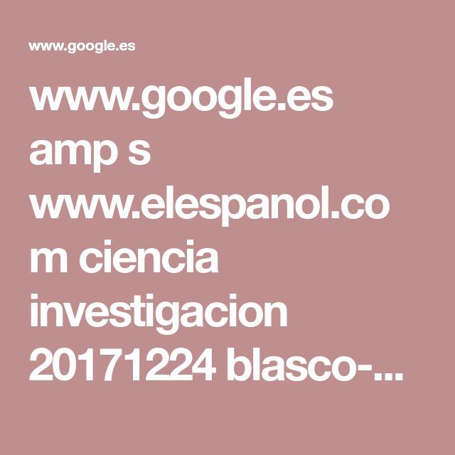 www.google.es amp s www.elespanol.com ciencia investigacion 20171224 blasco-garay-invento-carlos-barco-convirtio-leyenda 271223464_0.amp.html