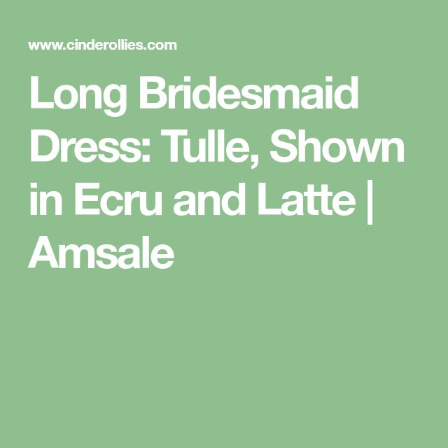 Long Bridesmaid Dress: Tulle, Shown in Ecru and Latte | Amsale