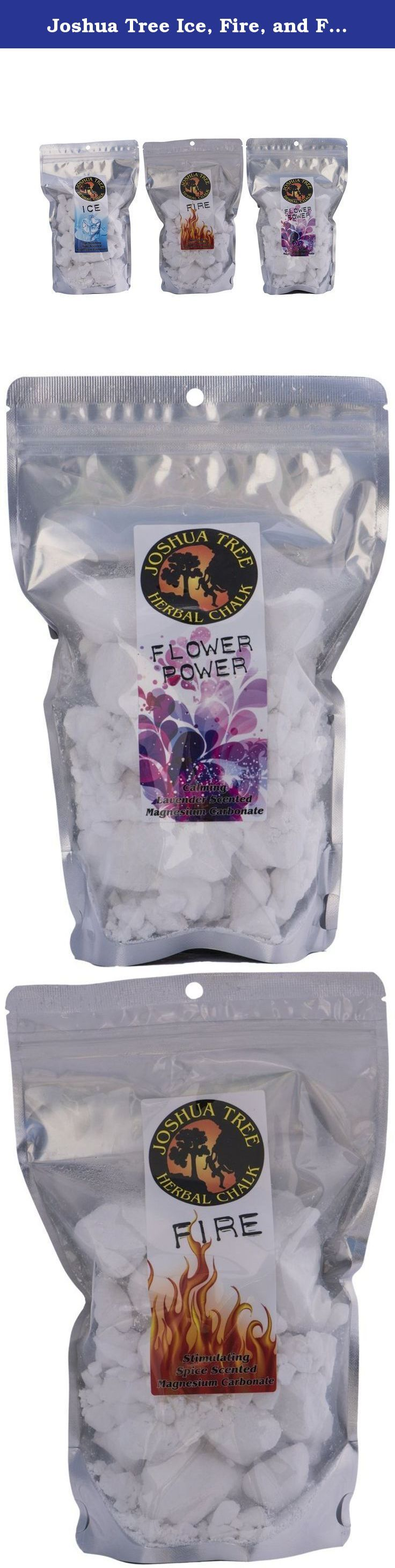 Joshua Tree Ice, Fire, and Flower Power Herbal Chalk Bundle with Magnesium Carbonate, and Organic Extracts, 8 fl. oz. each. Ice: Chalk is going to dry out your hands. That's it job, right? Well, minimize the harsh effects of the chalk while stimulating the mind with our Herbal Chalks. These ultra grind chalks have the friction to get you through the crux, with an added kick to put your mind back in the action. Get a little bit of encouragement, right in your chalk bag! Fire: Calm your…