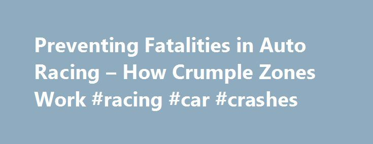 Preventing Fatalities in Auto Racing – How Crumple Zones Work #racing #car #crashes http://corpus-christi.remmont.com/preventing-fatalities-in-auto-racing-how-crumple-zones-work-racing-car-crashes/  # How Crumple Zones Work The aftermath of the crash that killed Dale Earnhardt, Sr. His car, the black #3, does not appear to be heavily damaged. There is an unfortunate counterpoint to the concept, however. From the 1980s to the early 2000s, there were numerous racing fatalities due to overly…