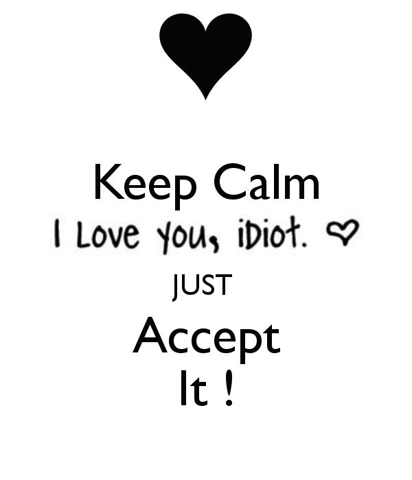 Keep Calm JUST Accept It ! - by JMK