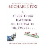 A Funny Thing Happened on the Way to the Future: Twists and Turns and Lessons Learned (Hardcover)By Michael J. Fox