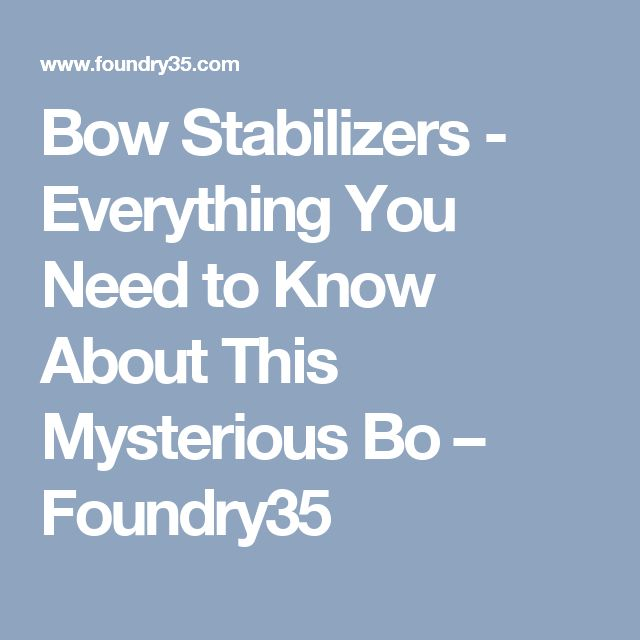 Bow Stabilizers - Everything You Need to Know About This Mysterious Bo – Foundry35