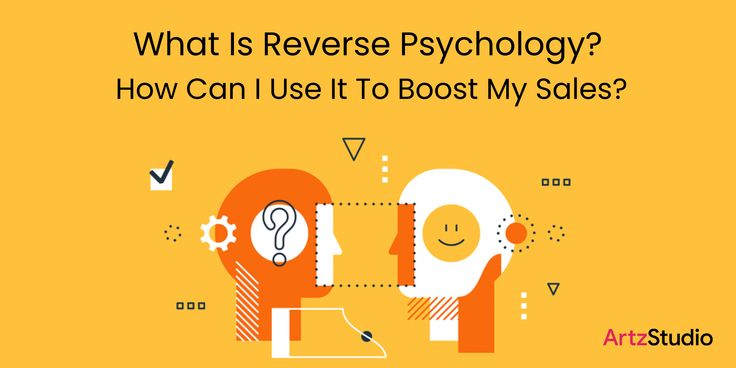 What Is Reverse Psychology And How Can I Use It To Boost
