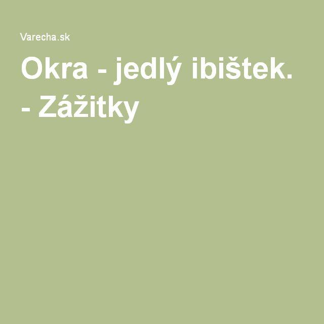 Okra - jedlý ibištek. - Zážitky-recepty