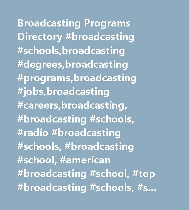 Broadcasting Programs Directory #broadcasting #schools,broadcasting #degrees,broadcasting #programs,broadcasting #jobs,broadcasting #careers,broadcasting, #broadcasting #schools, #radio #broadcasting #schools, #broadcasting #school, #american #broadcasting #school, #top #broadcasting #schools, #school #of #broadcasting, #broadcasting #degree, #broadcasting #programs, #broadcasting #scholarships, #careers #in #broadcasting, #best #broadcasting #schools, #online #broadcasting #schools…