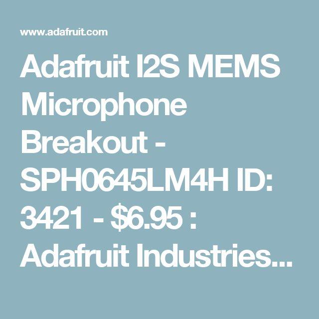 Adafruit I2S MEMS Microphone Breakout - SPH0645LM4H ID: 3421 - $6.95 : Adafruit Industries, Unique & fun DIY electronics and kits