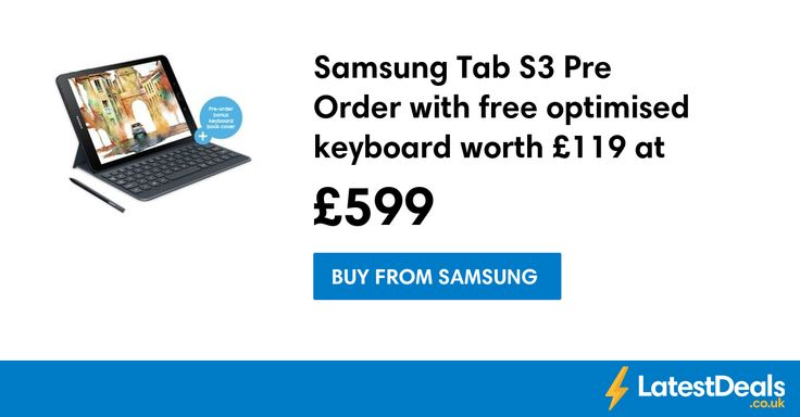 Samsung Tab S3 Pre Order with free optimised keyboard worth £119 at Samsung, £599