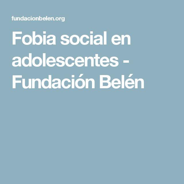 Fobia social en adolescentes - Fundación Belén