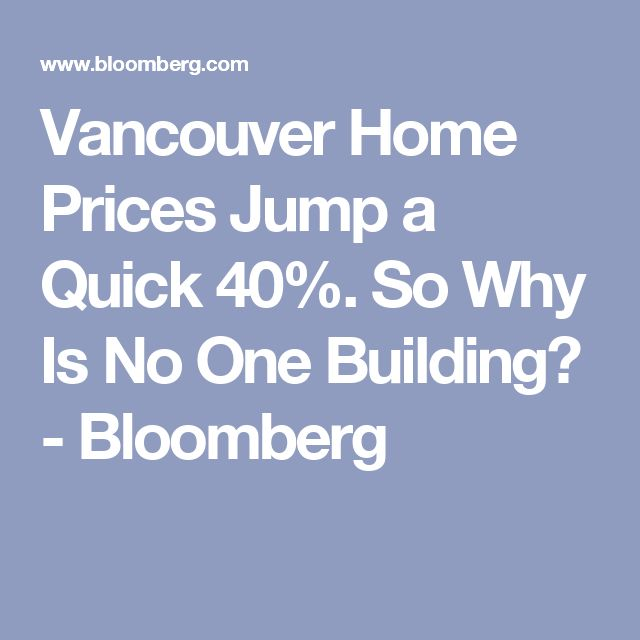 Vancouver Home Prices Jump a Quick 40%. So Why Is No One Building? - Bloomberg