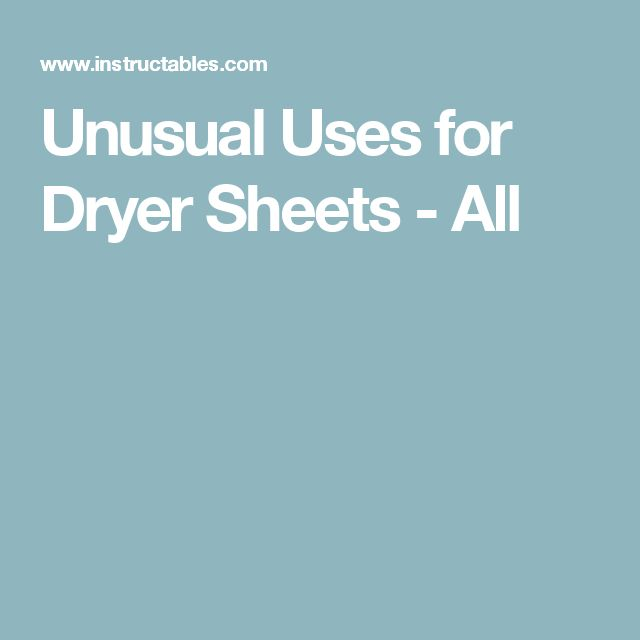 Unusual Uses for Dryer Sheets - All