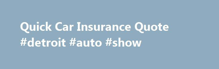Quick Car Insurance Quote #detroit #auto #show http://germany.remmont.com/quick-car-insurance-quote-detroit-auto-show/  #quick auto # Claims Center arrow expand Retrieve Saved Quote Call 1-877-On Your Side (1-877-669-6877) Anytime Find an Agent Find an Agent Advanced Search Call 1-877-On Your Side (1-877-669-6877) Anytime Five Simple Steps to Getting a Quick Car Insurance Quote Online Your life is busy, and shopping for auto insurance may not be high on your to-do list. But Nationwide makes…