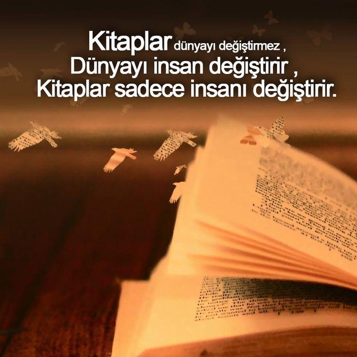 Kitaplar dünyayı değiştirmez , dünyayı insan değiştirir , kitaplar sadece insanı değiştirir.