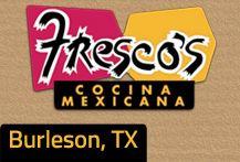 Fresco's in Burleson - (817) 426-9990