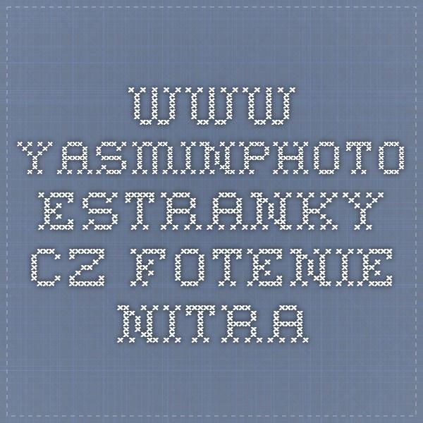 www.yasminphoto.estranky.cz FOTENIE NITRA