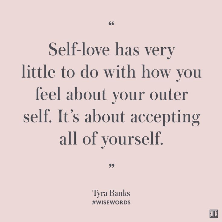 """Self-love has very little to do with how you feel about your outer self. It's about accepting all of yourself."" — Tyra Banks #WiseWords"