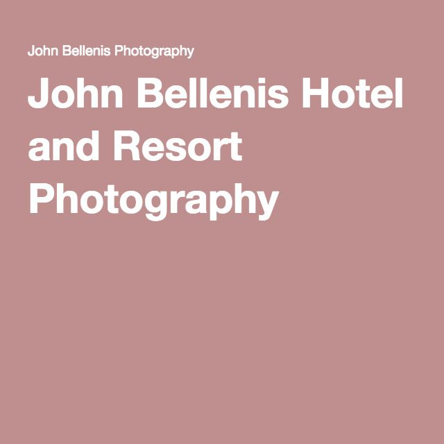 John Bellenis Hotel and Resort Photography