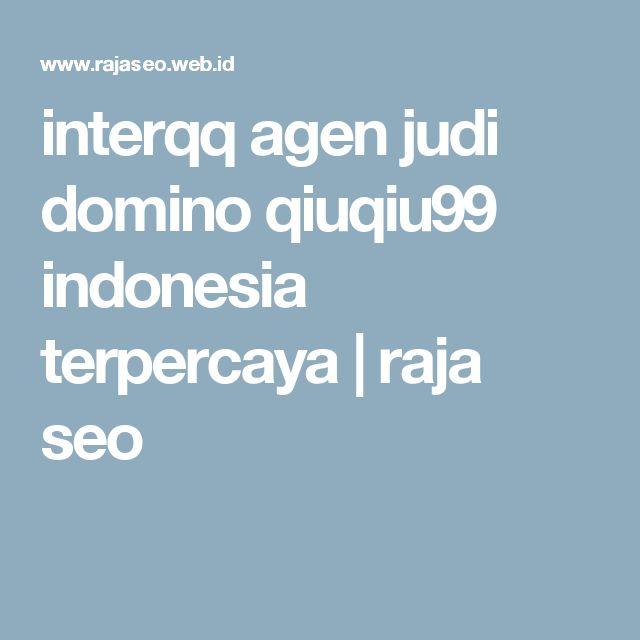 interqq agen judi domino qiuqiu99 indonesia terpercaya | raja seo