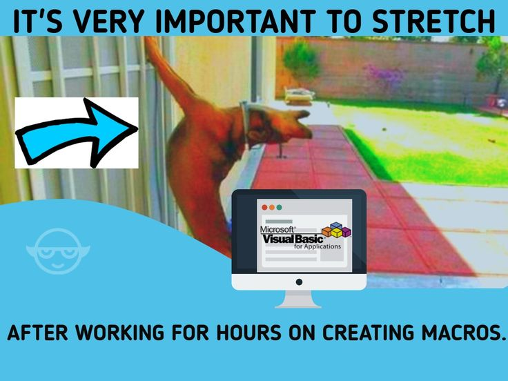 Yoda Learning Tip for Saturday: Stretching is important after you have worked for hours on creating a Macro. P.S. In case if you do not know how to create one. Check out the most profound Course on Excel VBA  and learn to create your own Macros.