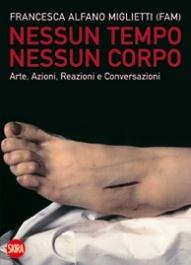 """Francesca Alfano Miglietti, """"Nessun tempo, nessun corpo. Arte, Azioni, Reazioni e Conversazioni"""", 2012"""