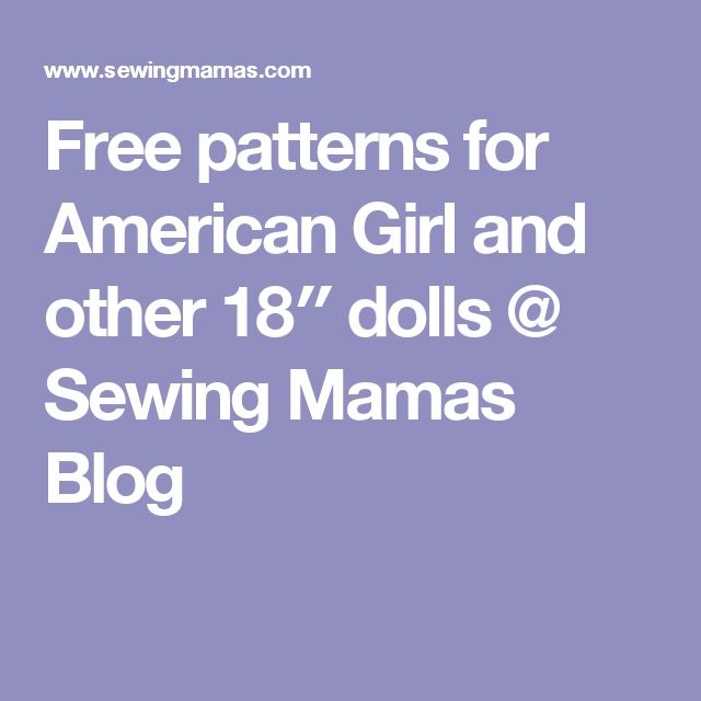 Free patterns for American Girl and other 18″ dolls @ Sewing Mamas Blog