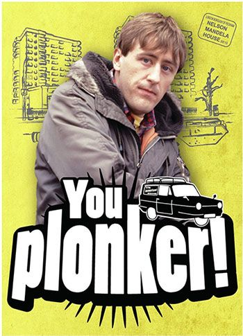 Rodney from only Fools and Horses, the original plonker. The world 'Plonker' dates back to the mid nineteenth century when it was used to describe 'something large of its kind' However, nowadays it simply refers to a foolish or inept person