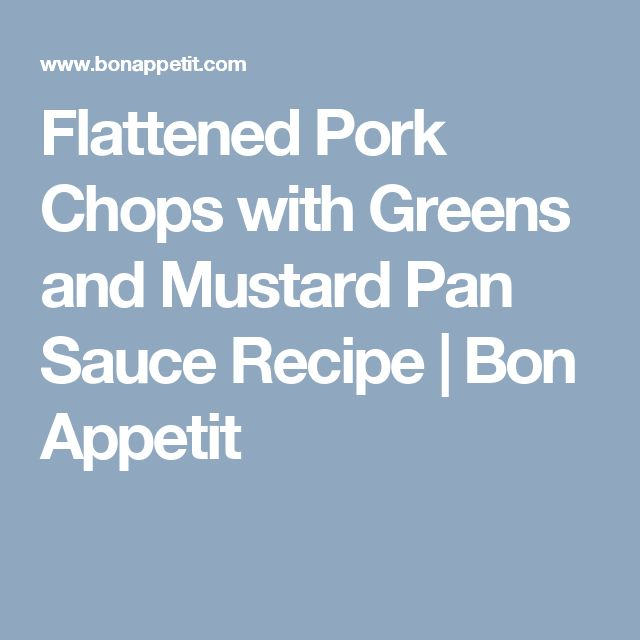 Flattened Pork Chops with Greens and Mustard Pan Sauce Recipe   Bon Appetit