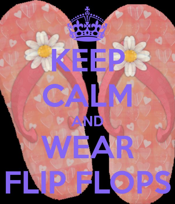 KEEP CALM AND WEAR FLIP FLOPS
