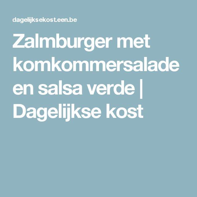 Zalmburger met komkommersalade en salsa verde   Dagelijkse kost