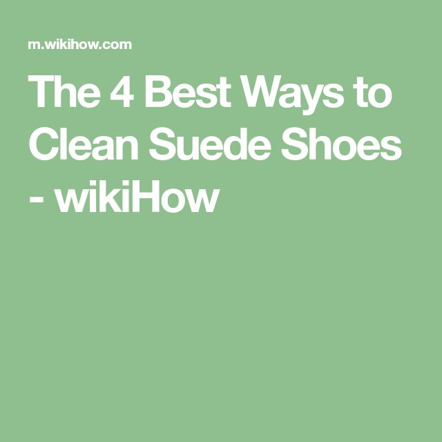 The 4 Best Ways to Clean Suede Shoes - wikiHow